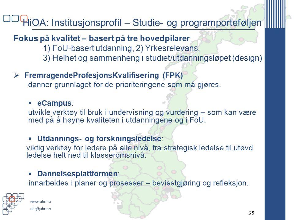 www.uhr.no uhr@uhr.no HiOA: Institusjonsprofil – Studie- og programporteføljen Fokus på kvalitet – basert på tre hovedpilarer: 1) FoU-basert utdanning, 2) Yrkesrelevans, 3) Helhet og sammenheng i studiet/utdanningsløpet (design)  FremragendeProfesjonsKvalifisering (FPK) danner grunnlaget for de prioriteringene som må gjøres.