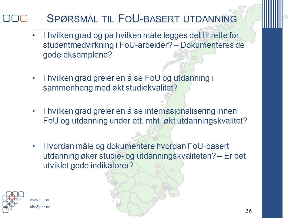 www.uhr.no uhr@uhr.no S PØRSMÅL TIL F O U- BASERT UTDANNING I hvilken grad og på hvilken måte legges det til rette for studentmedvirkning i FoU-arbeider.