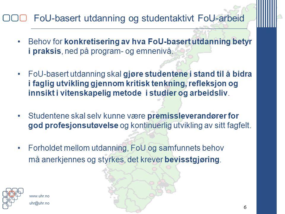 www.uhr.no uhr@uhr.no FoU-basert utdanning og studentaktivt FoU-arbeid Behov for konkretisering av hva FoU-basert utdanning betyr i praksis, ned på program- og emnenivå.