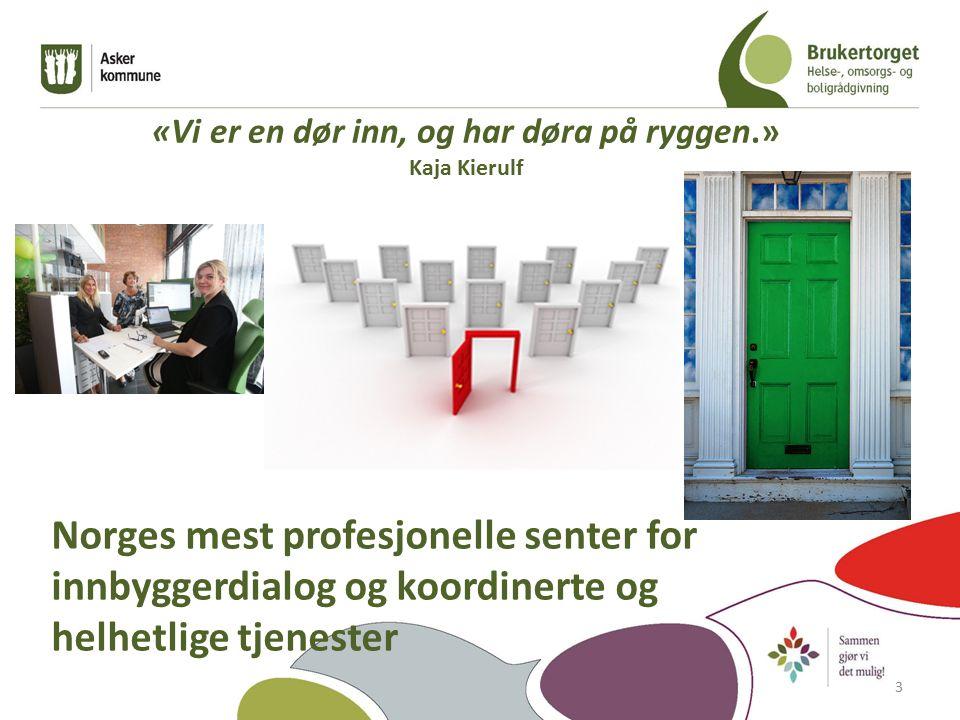 «Vi er en dør inn, og har døra på ryggen.» Kaja Kierulf Norges mest profesjonelle senter for innbyggerdialog og koordinerte og helhetlige tjenester 3
