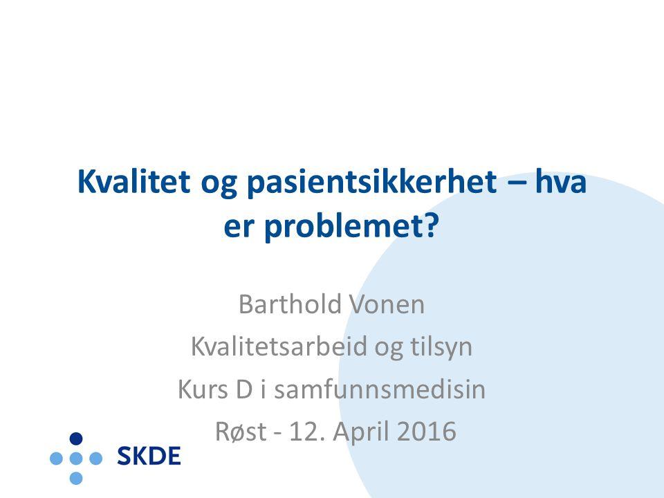 Kvalitet og pasientsikkerhet – hva er problemet.