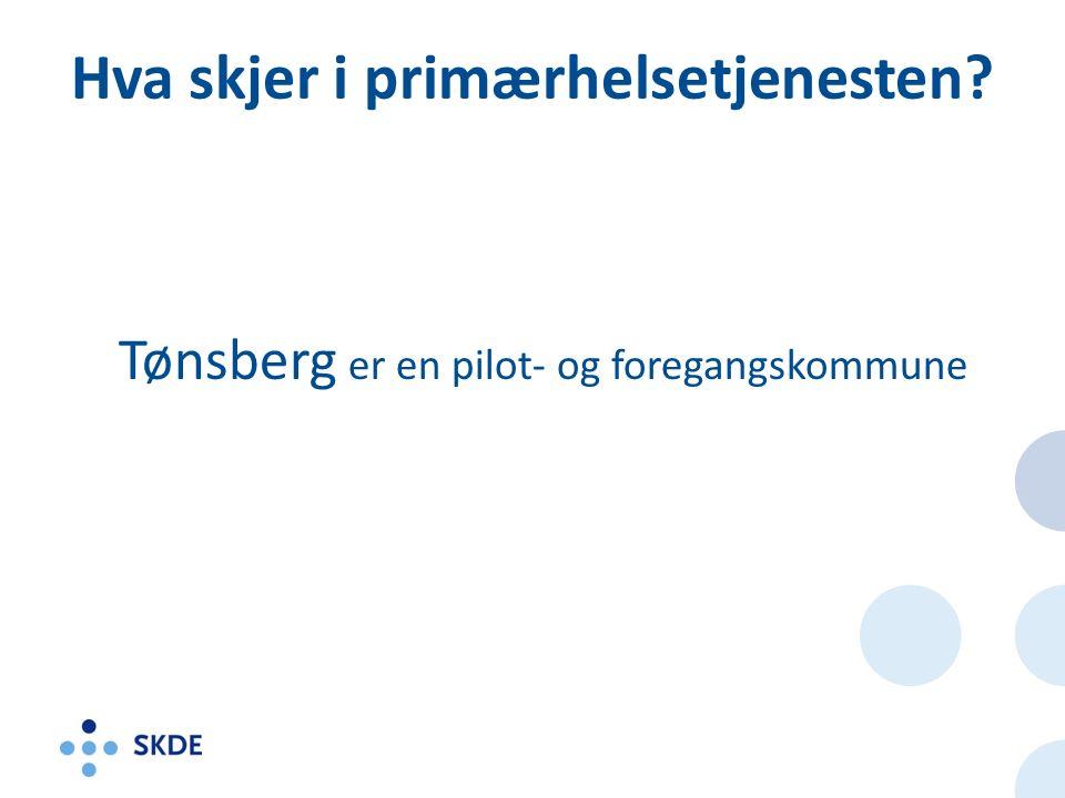 Hva skjer i primærhelsetjenesten Tønsberg er en pilot- og foregangskommune