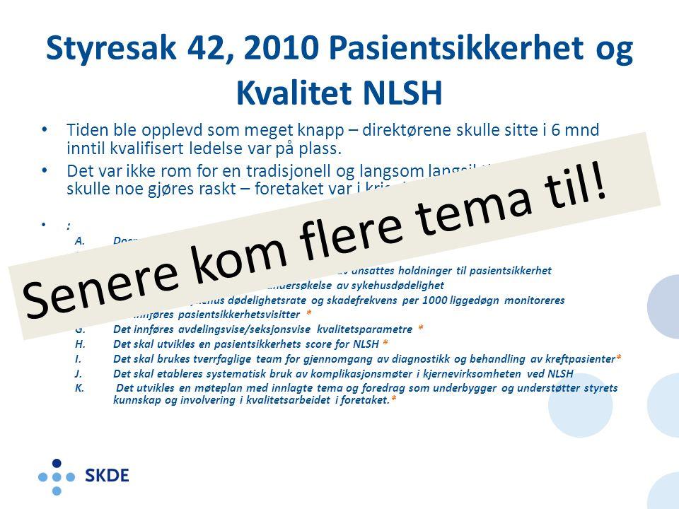 Styresak 42, 2010 Pasientsikkerhet og Kvalitet NLSH Tiden ble opplevd som meget knapp – direktørene skulle sitte i 6 mnd inntil kvalifisert ledelse var på plass.