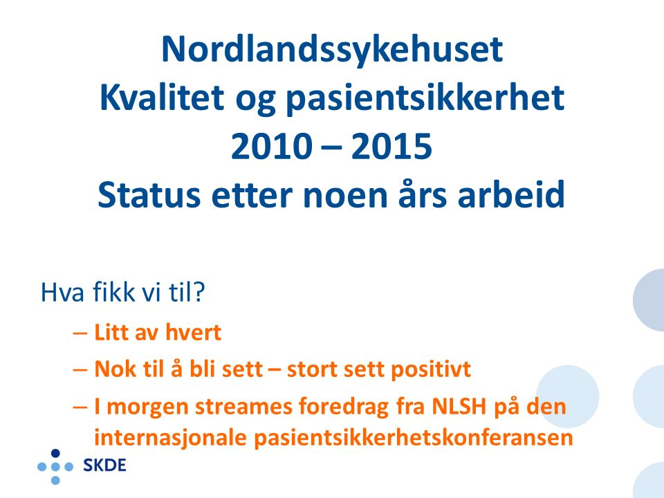 Nordlandssykehuset Kvalitet og pasientsikkerhet 2010 – 2015 Status etter noen års arbeid Hva fikk vi til.