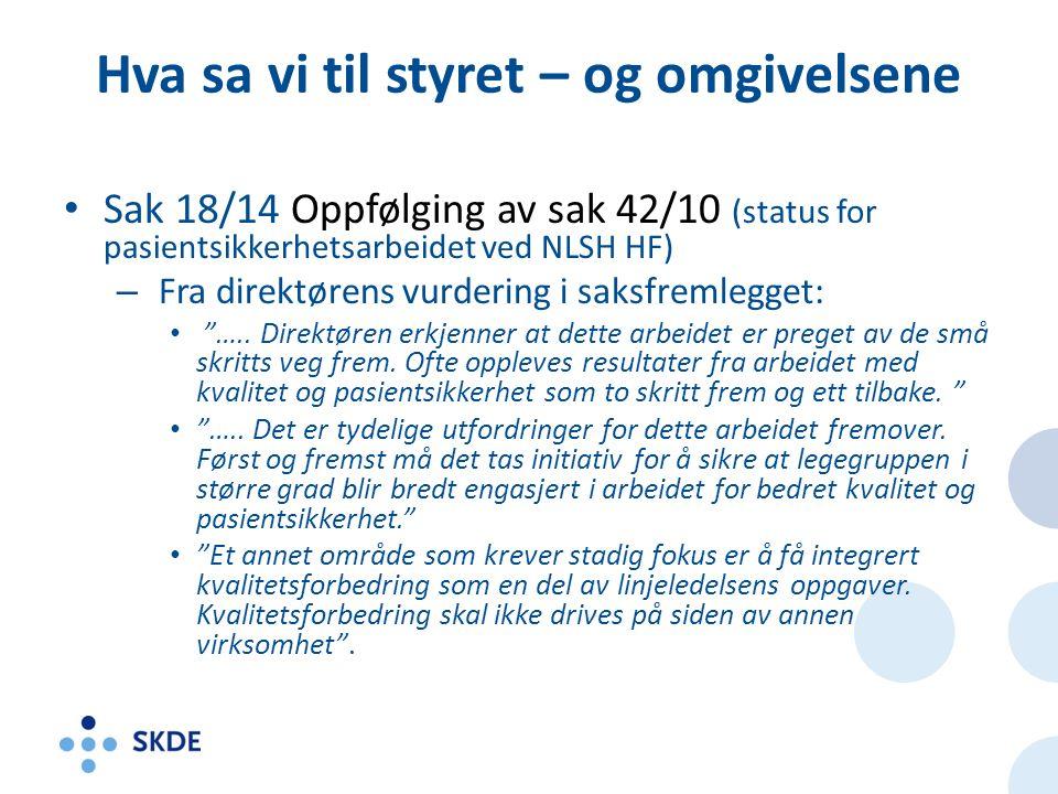 Hva sa vi til styret – og omgivelsene Sak 18/14 Oppfølging av sak 42/10 (status for pasientsikkerhetsarbeidet ved NLSH HF) – Fra direktørens vurdering i saksfremlegget: …..
