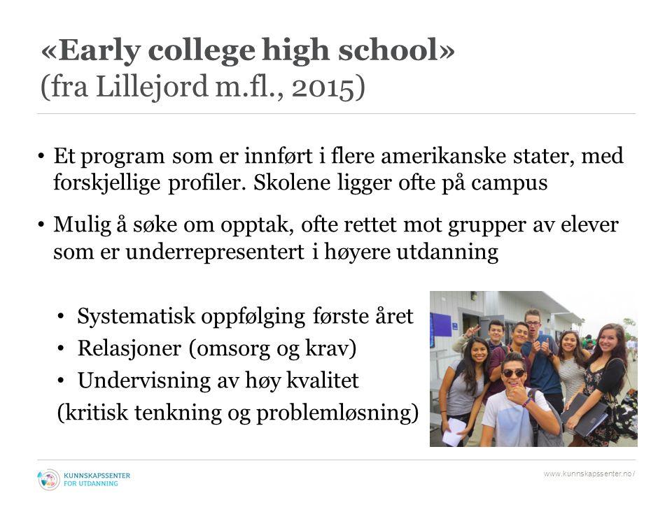 «Early college high school» (fra Lillejord m.fl., 2015) Et program som er innført i flere amerikanske stater, med forskjellige profiler.
