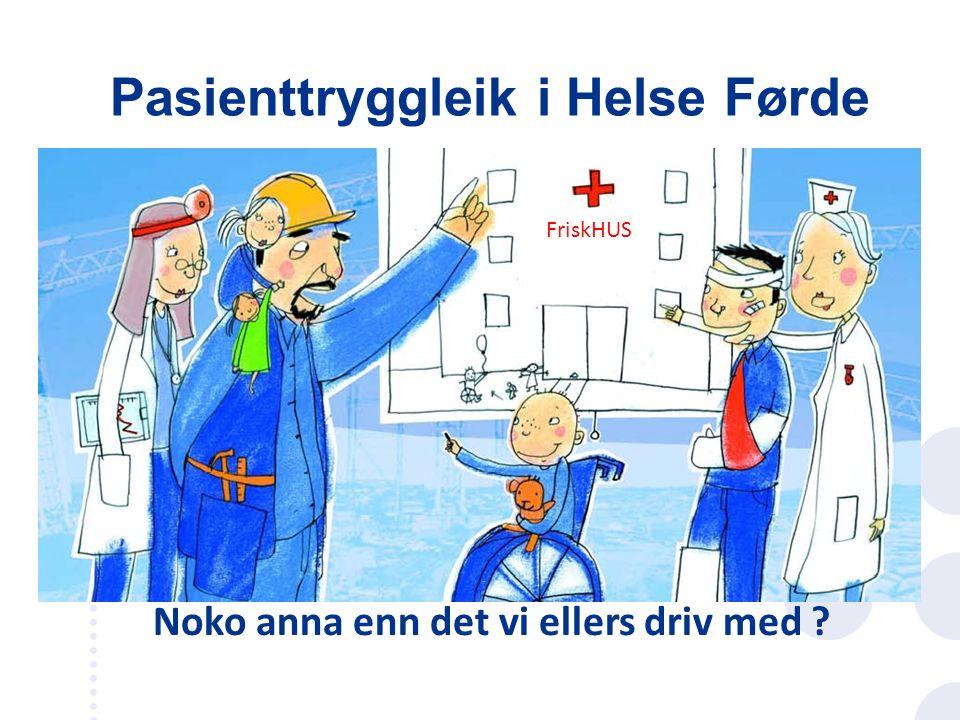 Pasienttryggleik i Helse Førde Noko anna enn det vi ellers driv med ? FriskHUS