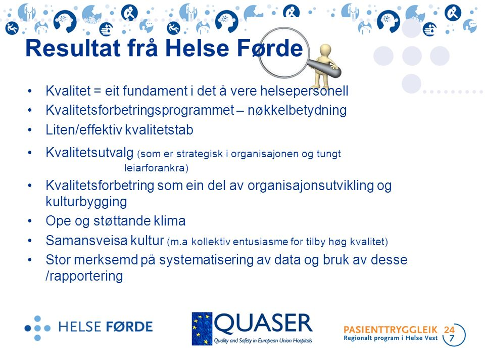 Kvalitet = eit fundament i det å vere helsepersonell Kvalitetsforbetringsprogrammet – nøkkelbetydning Liten/effektiv kvalitetstab Kvalitetsutvalg (som