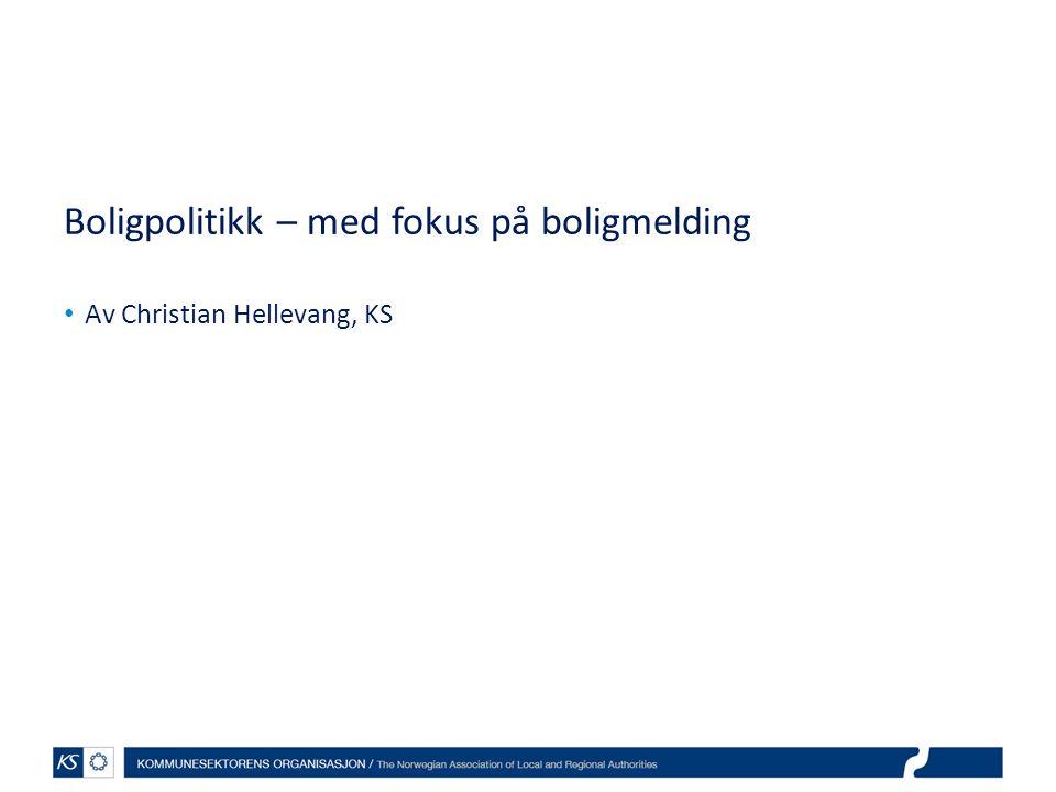 Boligpolitikk – med fokus på boligmelding Av Christian Hellevang, KS