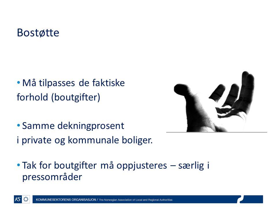 Bostøtte Må tilpasses de faktiske forhold (boutgifter) Samme dekningprosent i private og kommunale boliger.