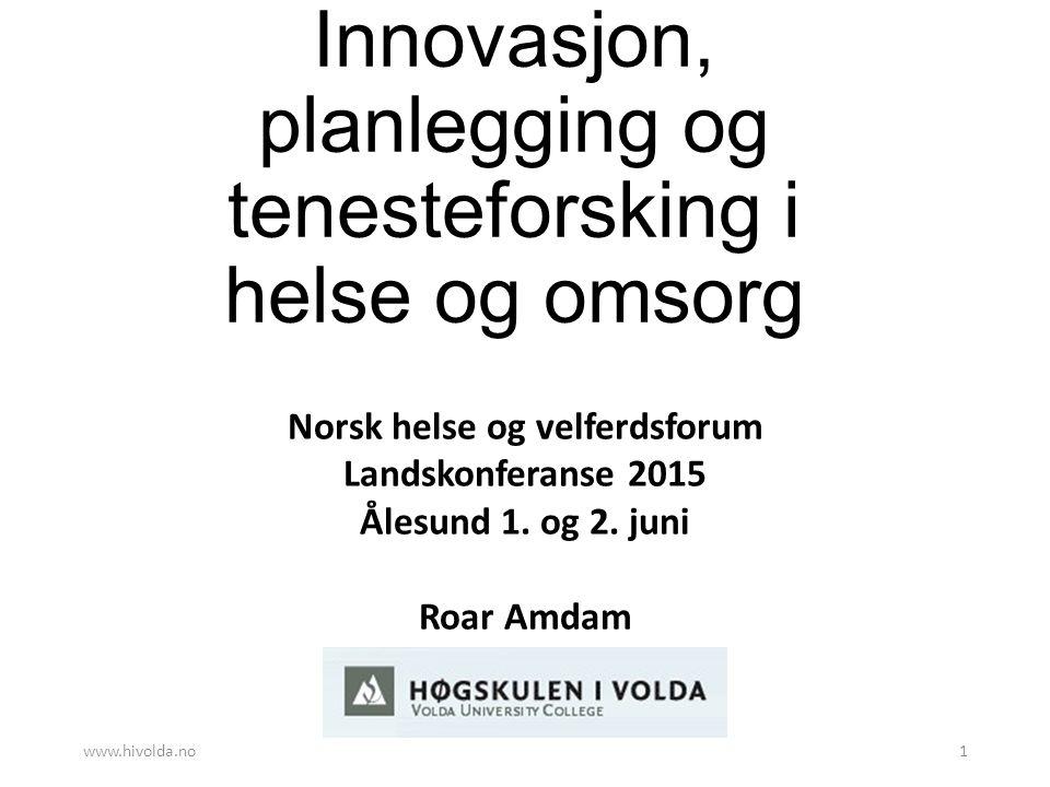 Innovasjon, planlegging og tenesteforsking i helse og omsorg Norsk helse og velferdsforum Landskonferanse 2015 Ålesund 1.
