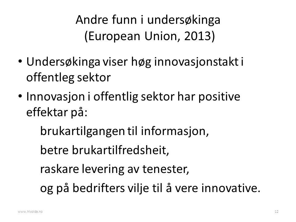 Andre funn i undersøkinga (European Union, 2013) Undersøkinga viser høg innovasjonstakt i offentleg sektor Innovasjon i offentlig sektor har positive effektar på: brukartilgangen til informasjon, betre brukartilfredsheit, raskare levering av tenester, og på bedrifters vilje til å vere innovative.