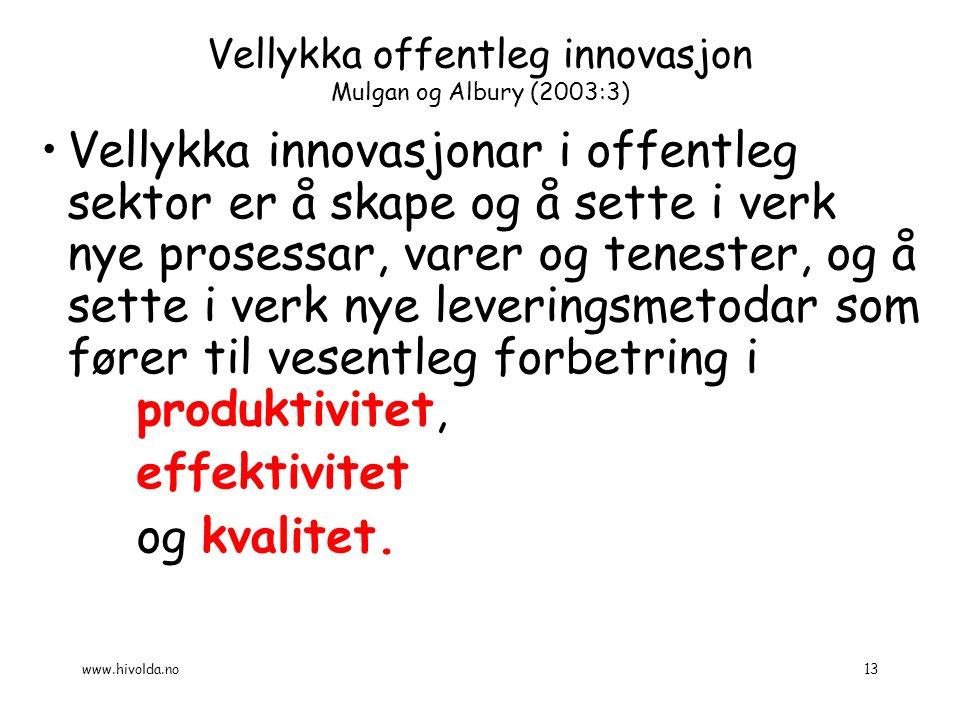 Vellykka offentleg innovasjon Mulgan og Albury (2003:3) Vellykka innovasjonar i offentleg sektor er å skape og å sette i verk nye prosessar, varer og tenester, og å sette i verk nye leveringsmetodar som fører til vesentleg forbetring i produktivitet, effektivitet og kvalitet.