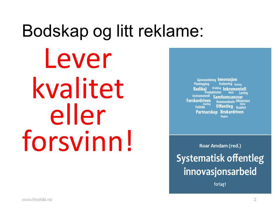 Bodskap og litt reklame: Lever kvalitet eller forsvinn! www.hivolda.no2