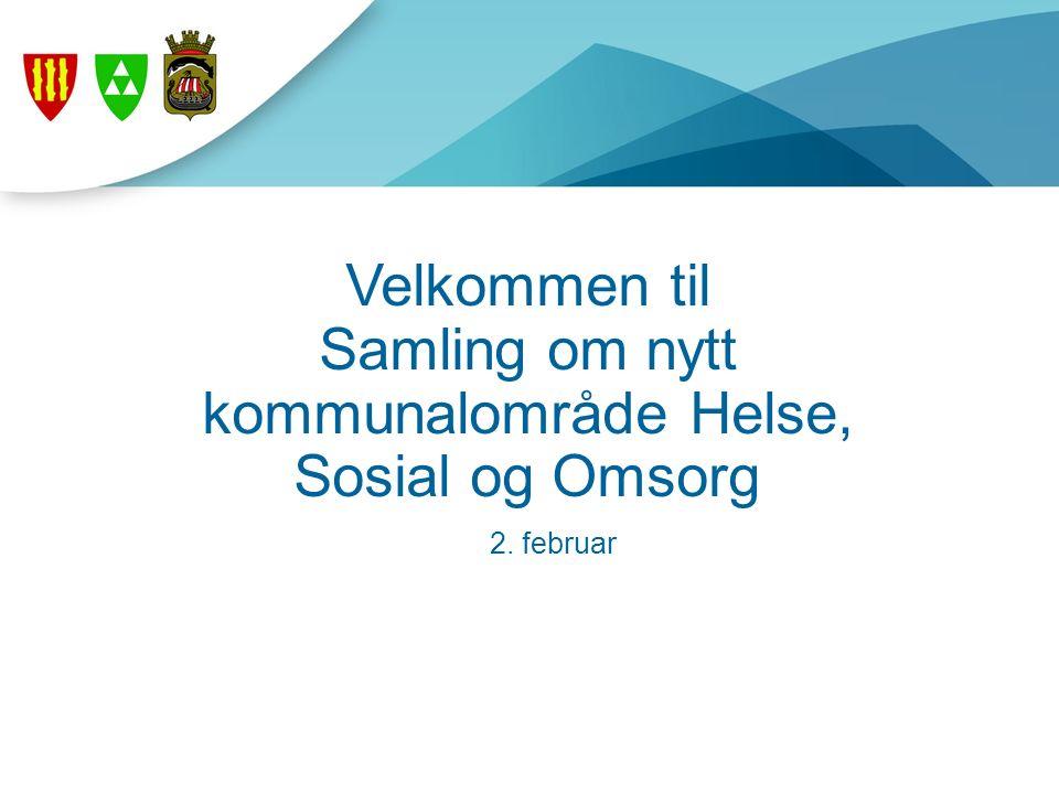 Velkommen til Samling om nytt kommunalområde Helse, Sosial og Omsorg 2. februar