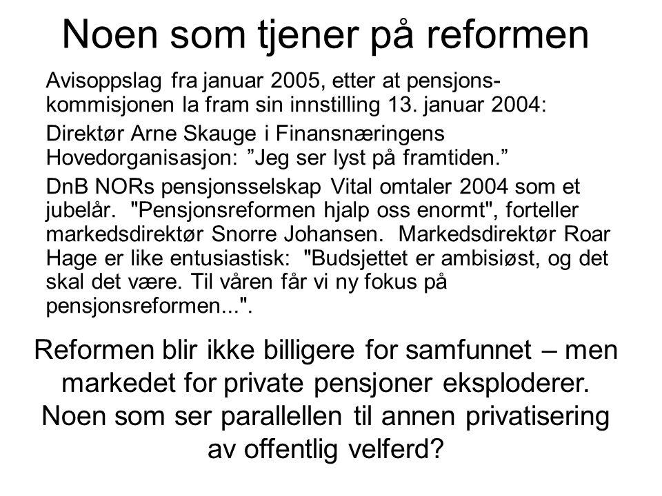 Noen som tjener på reformen Avisoppslag fra januar 2005, etter at pensjons- kommisjonen la fram sin innstilling 13. januar 2004: Direktør Arne Skauge
