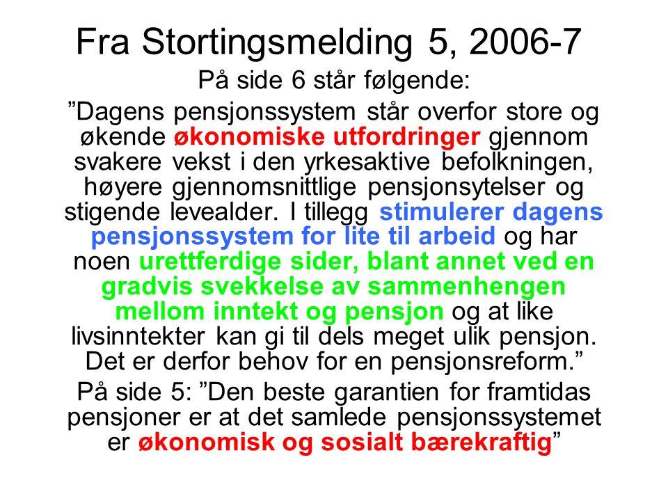 """Fra Stortingsmelding 5, 2006-7 På side 6 står følgende: """"Dagens pensjonssystem står overfor store og økende økonomiske utfordringer gjennom svakere ve"""