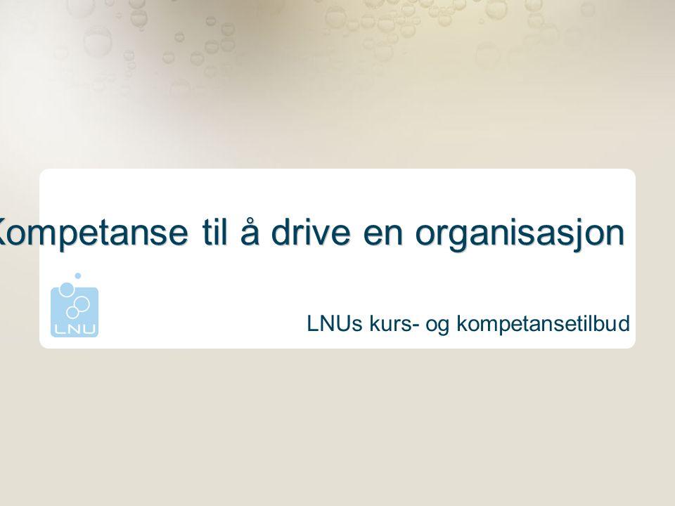 Kompetanse til å drive en organisasjon LNUs kurs- og kompetansetilbud