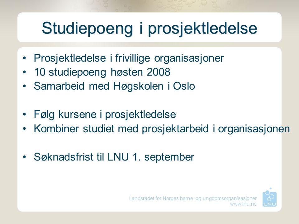 Landsrådet for Norges barne- og ungdomsorganisasjoner www.lnu.no Studiepoeng i prosjektledelse Prosjektledelse i frivillige organisasjoner 10 studiepo