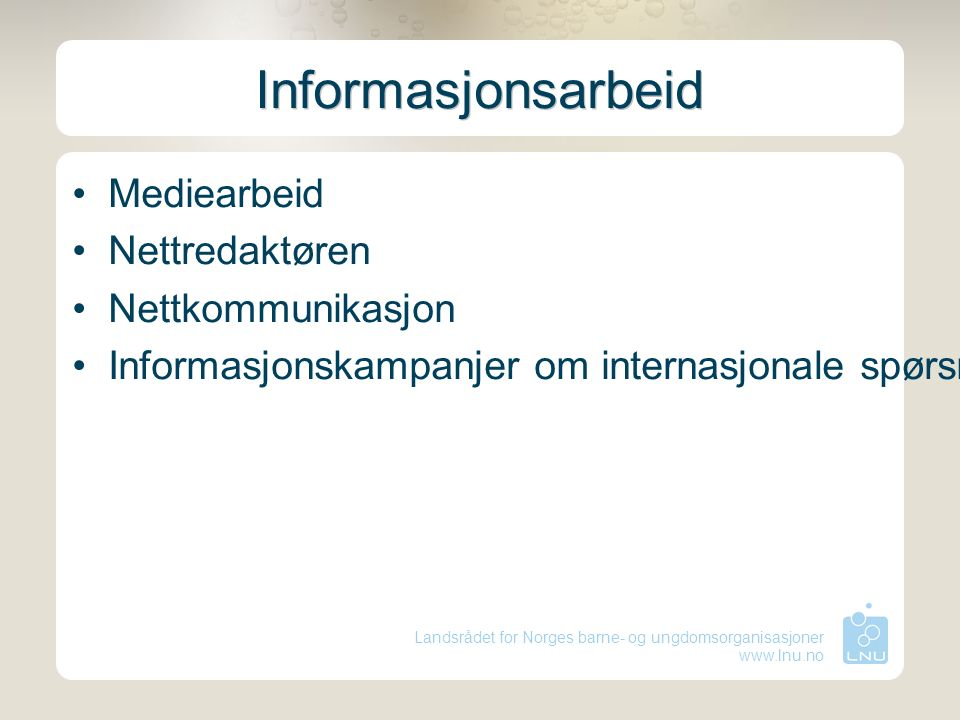 Landsrådet for Norges barne- og ungdomsorganisasjoner www.lnu.no Informasjonsarbeid Mediearbeid Nettredaktøren Nettkommunikasjon Informasjonskampanjer om internasjonale spørsmål
