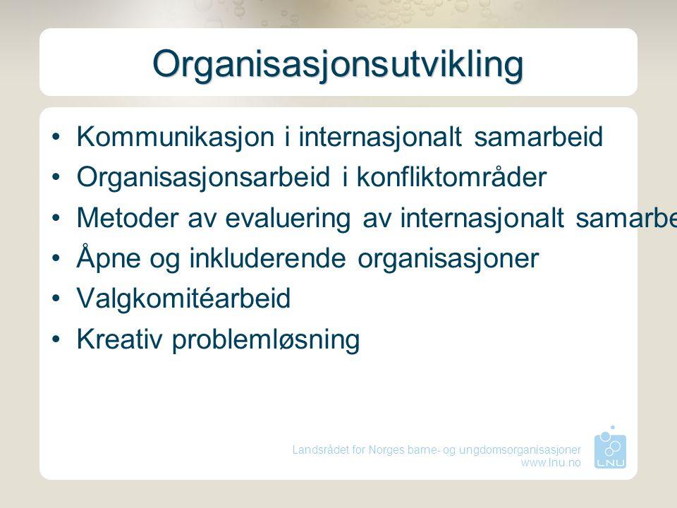 Landsrådet for Norges barne- og ungdomsorganisasjoner www.lnu.no Organisasjonsutvikling Kommunikasjon i internasjonalt samarbeid Organisasjonsarbeid i