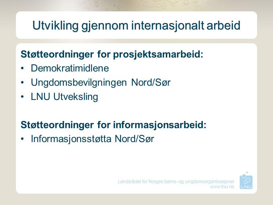 Landsrådet for Norges barne- og ungdomsorganisasjoner www.lnu.no Utvikling gjennom internasjonalt arbeid Støtteordninger for prosjektsamarbeid: Demokr