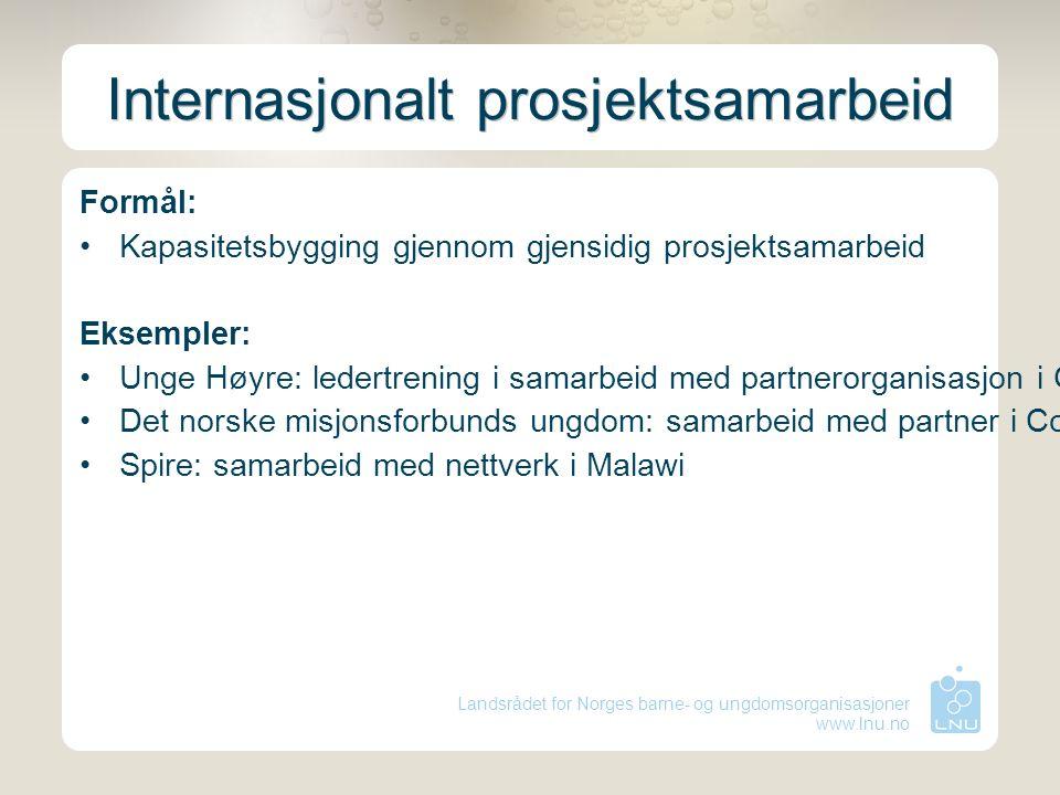 Landsrådet for Norges barne- og ungdomsorganisasjoner www.lnu.no Internasjonalt prosjektsamarbeid Formål: Kapasitetsbygging gjennom gjensidig prosjekt