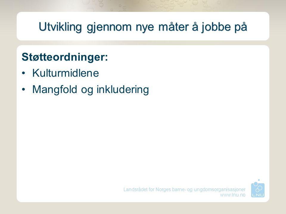 Landsrådet for Norges barne- og ungdomsorganisasjoner www.lnu.no Utvikling gjennom nye måter å jobbe på Støtteordninger: Kulturmidlene Mangfold og ink