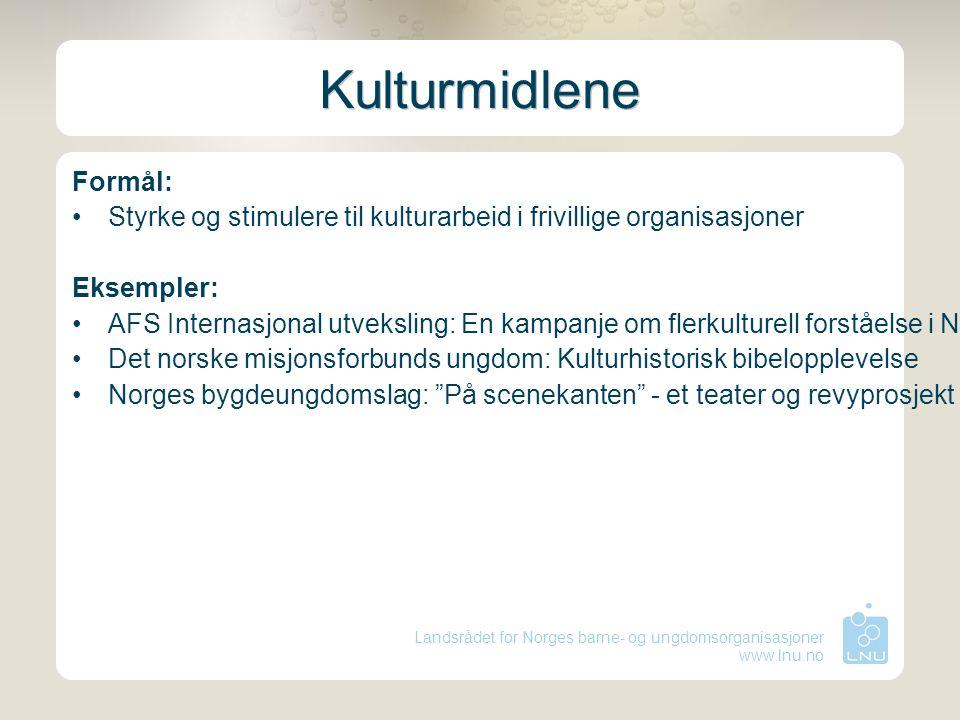Landsrådet for Norges barne- og ungdomsorganisasjoner www.lnu.no Kulturmidlene Formål: Styrke og stimulere til kulturarbeid i frivillige organisasjone
