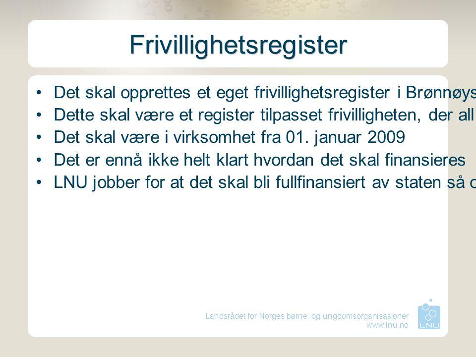 Landsrådet for Norges barne- og ungdomsorganisasjoner www.lnu.no Frivillighetsregister Det skal opprettes et eget frivillighetsregister i Brønnøysundsregisteret Dette skal være et register tilpasset frivilligheten, der all informasjon kan samles og hentes Det skal være i virksomhet fra 01.