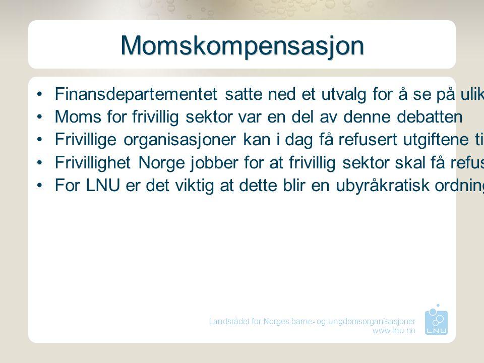 Landsrådet for Norges barne- og ungdomsorganisasjoner www.lnu.no Momskompensasjon Finansdepartementet satte ned et utvalg for å se på ulike ordninger