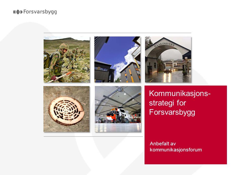 Kommunikasjons- strategi for Forsvarsbygg Anbefalt av kommunikasjonsforum