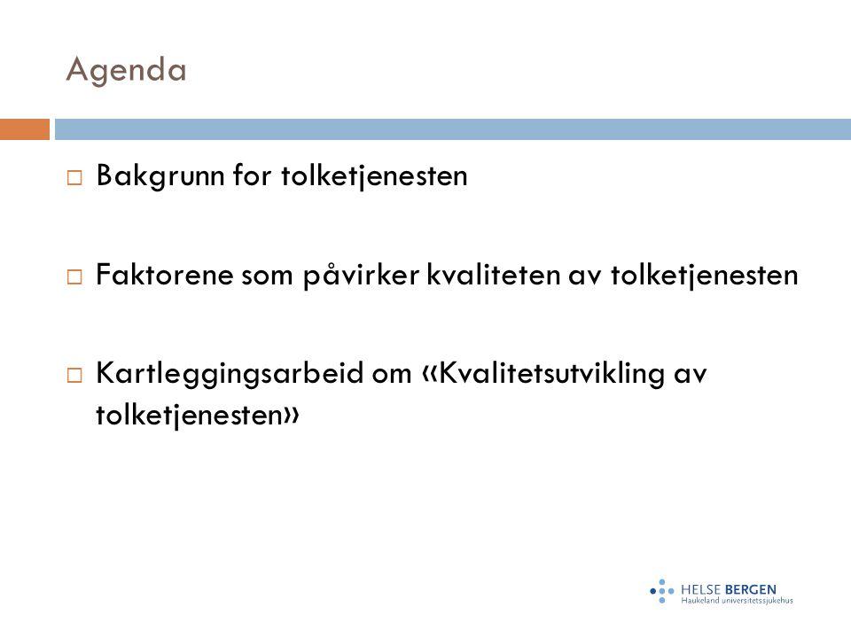 Agenda  Bakgrunn for tolketjenesten  Faktorene som påvirker kvaliteten av tolketjenesten  Kartleggingsarbeid om «Kvalitetsutvikling av tolketjenesten»