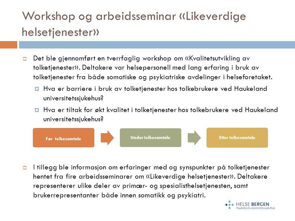 Workshop og arbeidsseminar «Likeverdige helsetjenester»  Det ble gjennomført en tverrfaglig workshop om «Kvalitetsutvikling av tolketjenester».