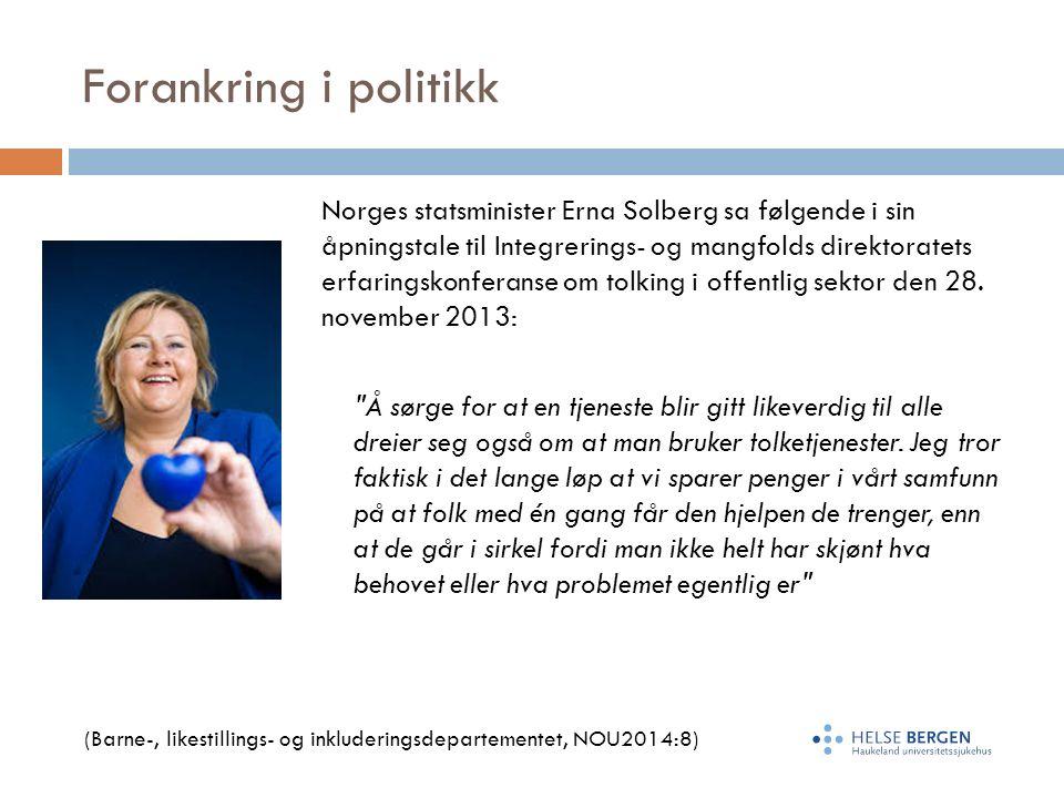 Forankring i politikk Norges statsminister Erna Solberg sa følgende i sin åpningstale til Integrerings- og mangfolds direktoratets erfaringskonferanse om tolking i offentlig sektor den 28.