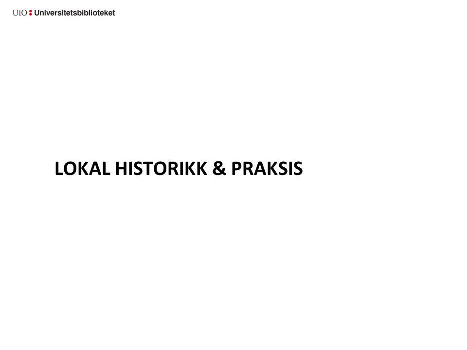 LOKAL HISTORIKK & PRAKSIS