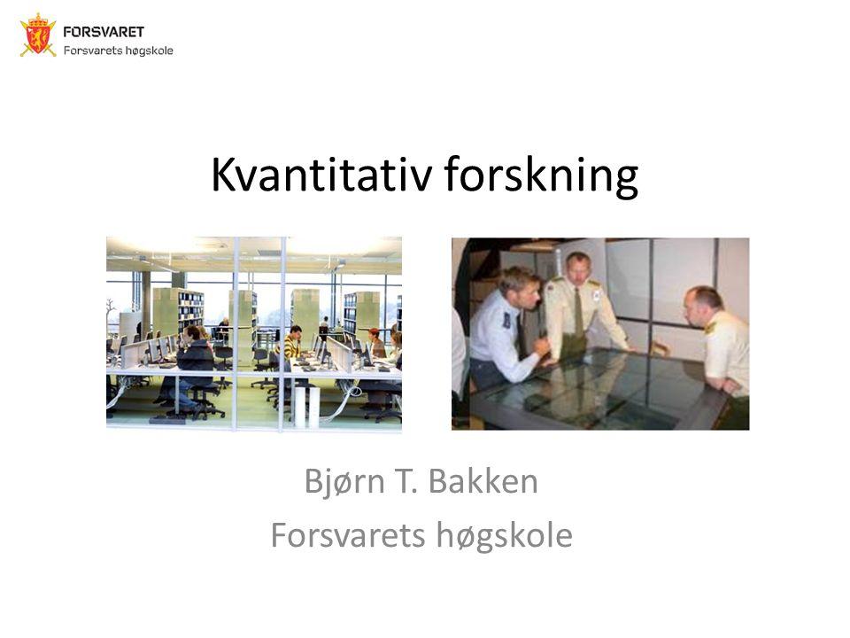 Kvantitativ forskning Bjørn T. Bakken Forsvarets høgskole