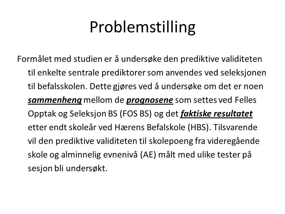 Problemstilling Formålet med studien er å undersøke den prediktive validiteten til enkelte sentrale prediktorer som anvendes ved seleksjonen til befalsskolen.