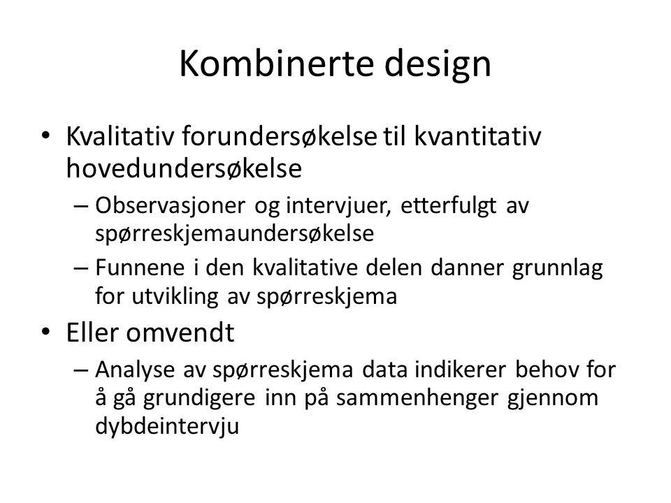 Kombinerte design Kvalitativ forundersøkelse til kvantitativ hovedundersøkelse – Observasjoner og intervjuer, etterfulgt av spørreskjemaundersøkelse –