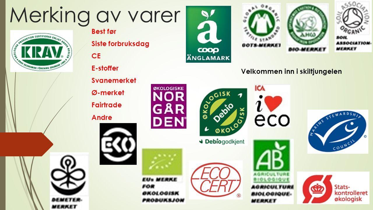 Merking av varer Best før Siste forbruksdag CE E-stoffer Svanemerket Ø-merket Fairtrade Andre Velkommen inn i skiltjungelen