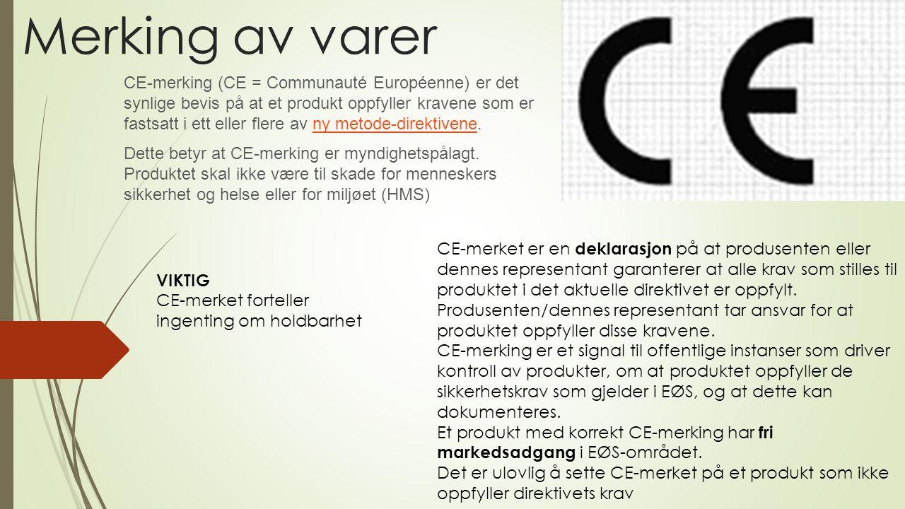 Merking av varer CE-merking (CE = Communauté Européenne) er det synlige bevis på at et produkt oppfyller kravene som er fastsatt i ett eller flere av ny metode-direktivene.ny metode-direktivene Dette betyr at CE-merking er myndighetspålagt.