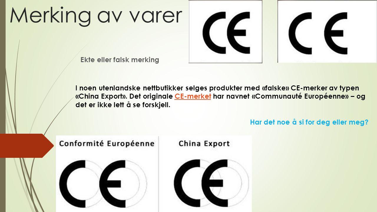 Merking av varer Ekte eller falsk merking I noen utenlandske nettbutikker selges produkter med «falske» CE-merker av typen «China Export». Det origina