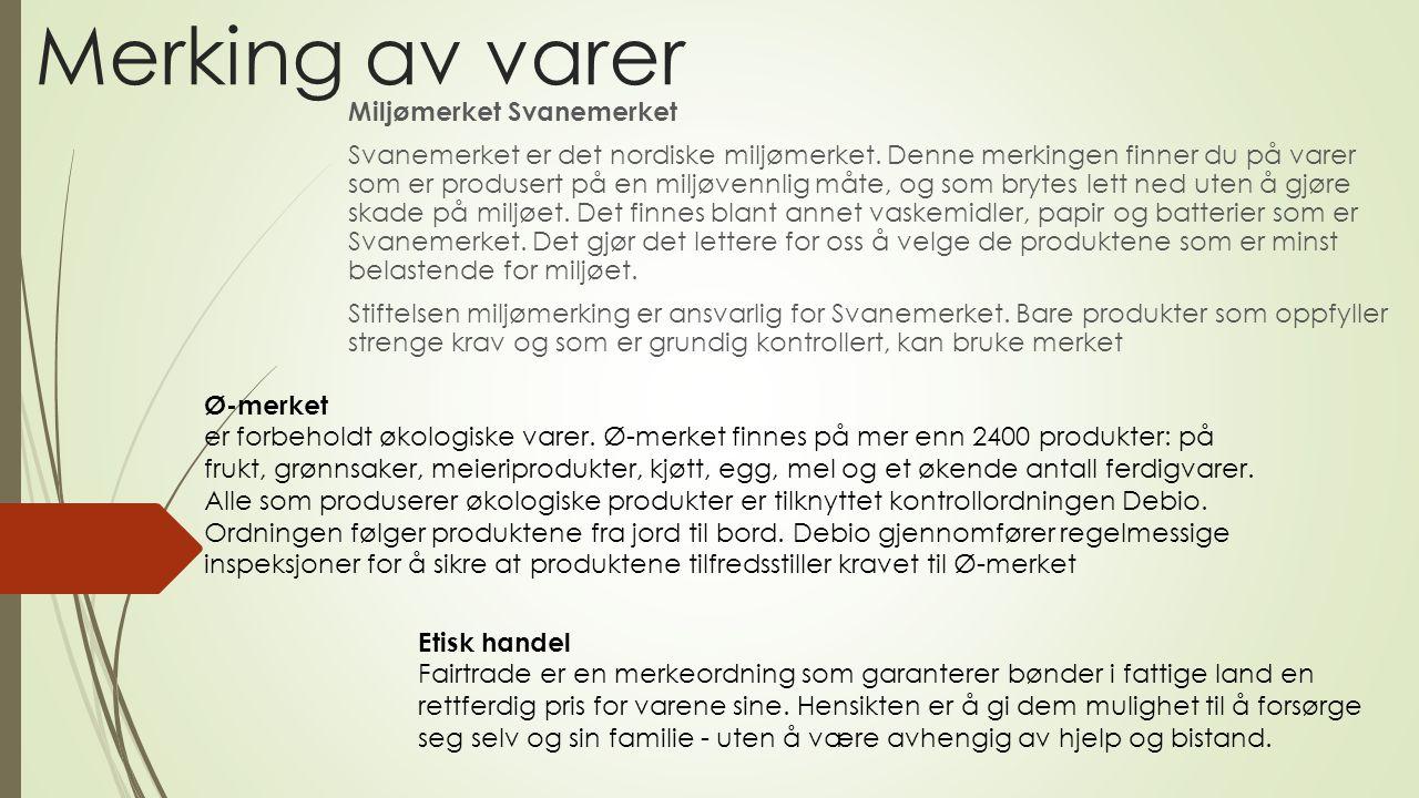 Merking av varer Miljømerket Svanemerket Svanemerket er det nordiske miljømerket. Denne merkingen finner du på varer som er produsert på en miljøvennl