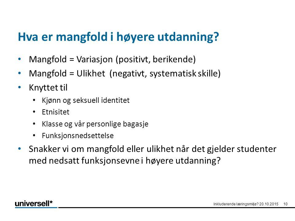 Hva er mangfold i høyere utdanning? Mangfold = Variasjon (positivt, berikende) Mangfold = Ulikhet (negativt, systematisk skille) Knyttet til Kjønn og