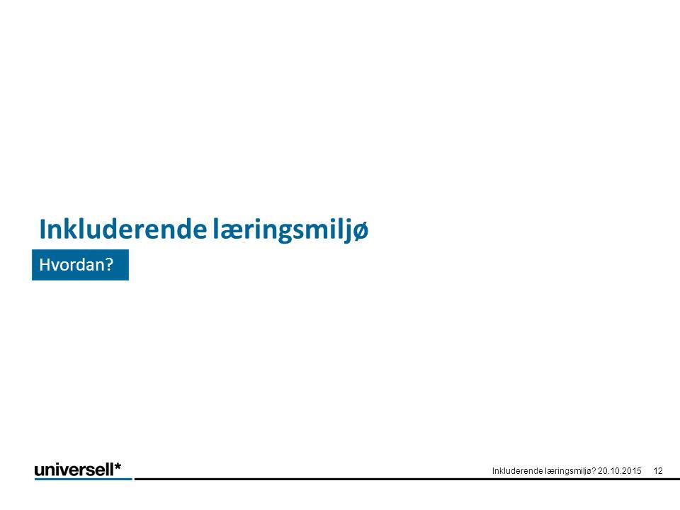 Inkluderende læringsmiljø Hvordan? Inkluderende læringsmiljø? 20.10.201512