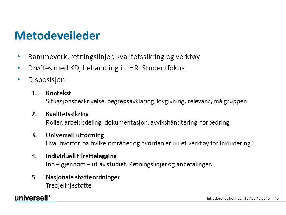 Metodeveileder Rammeverk, retningslinjer, kvalitetssikring og verktøy Drøftes med KD, behandling i UHR. Studentfokus. Disposisjon: 1.Kontekst Situasjo