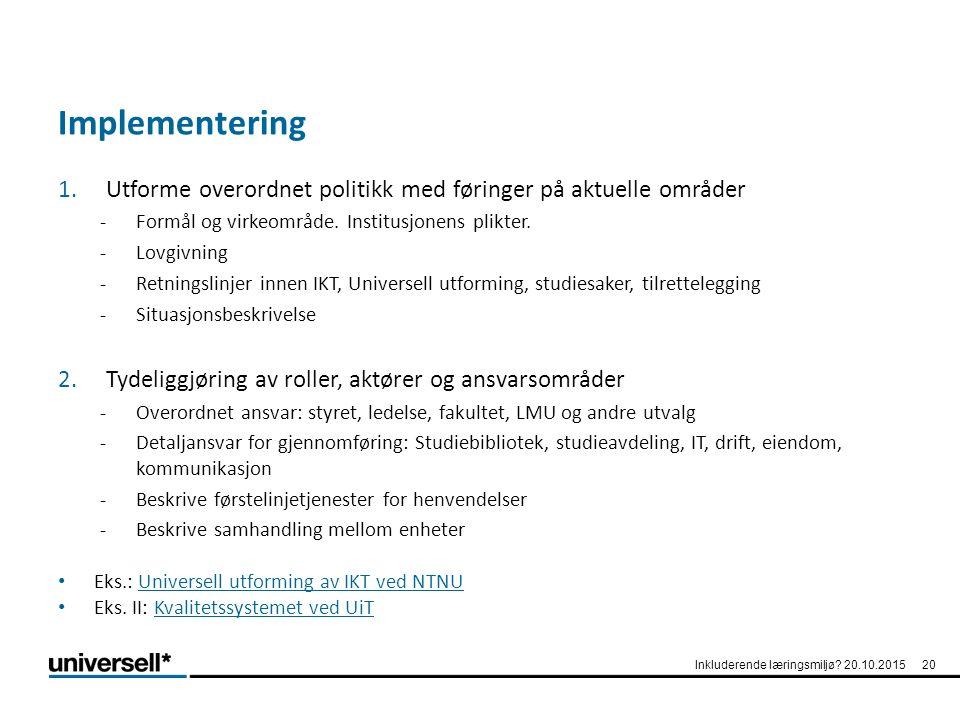 Implementering 1.Utforme overordnet politikk med føringer på aktuelle områder -Formål og virkeområde. Institusjonens plikter. -Lovgivning -Retningslin