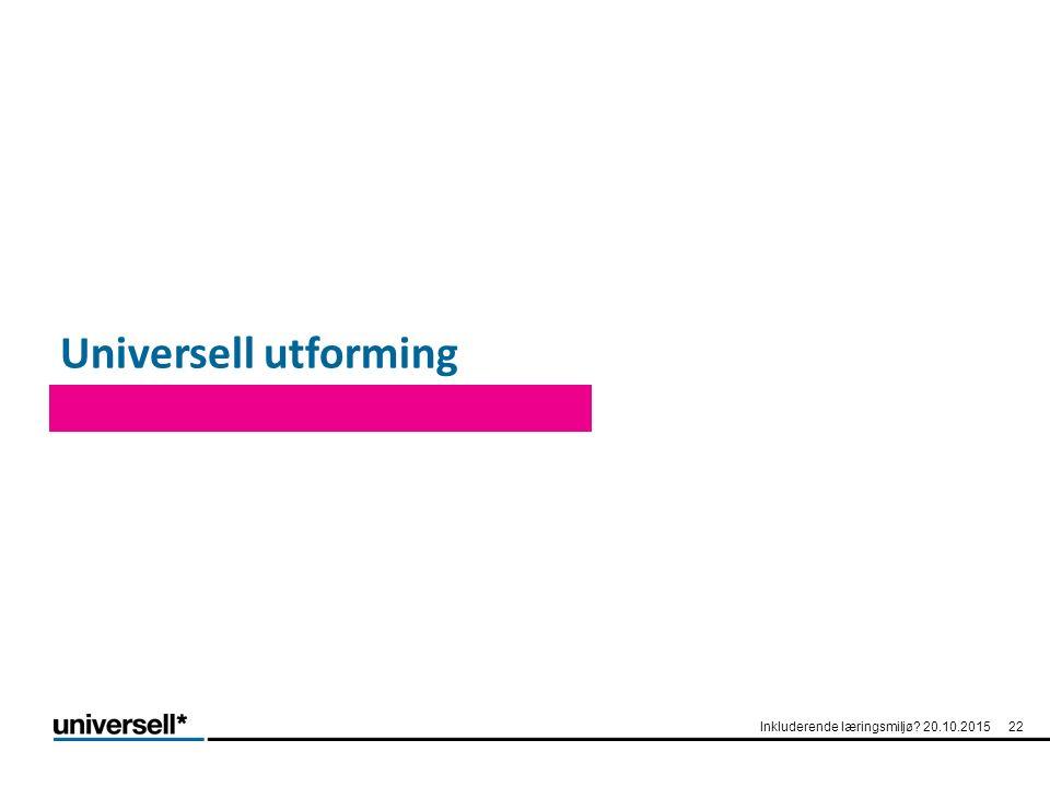 Universell utforming Inkluderende læringsmiljø? 20.10.201522