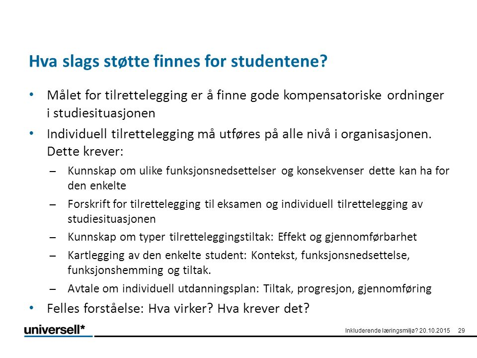 Hva slags støtte finnes for studentene? Målet for tilrettelegging er å finne gode kompensatoriske ordninger i studiesituasjonen Individuell tilrettele