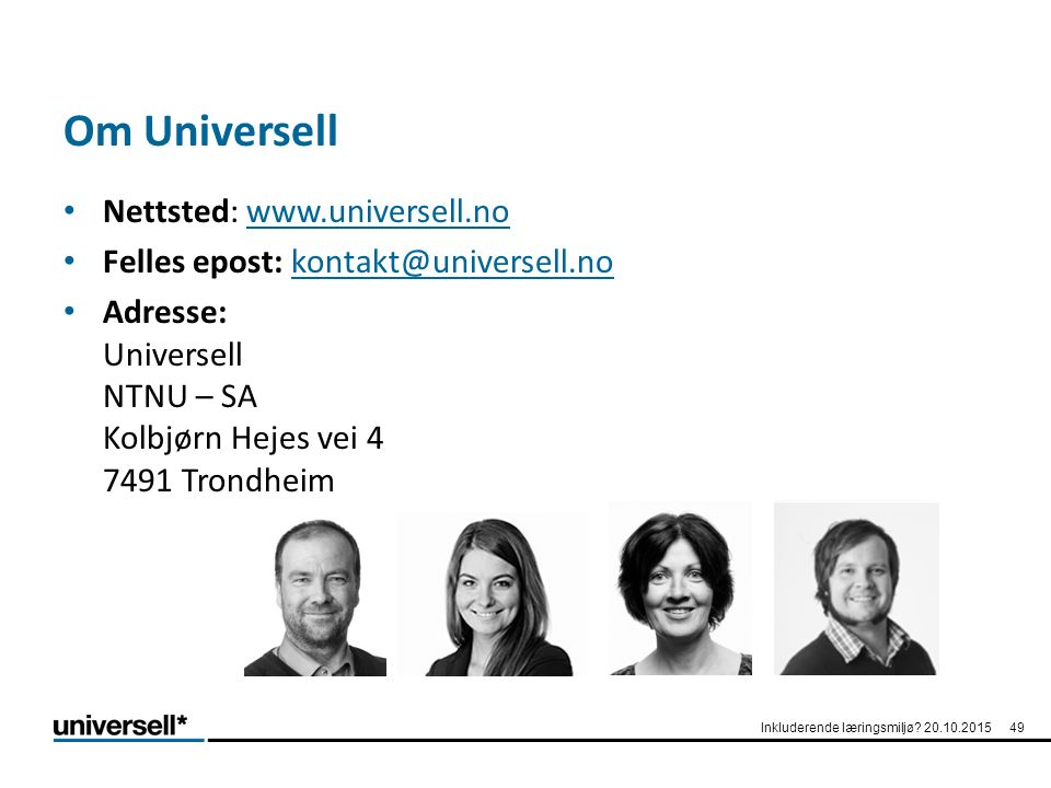 Om Universell Nettsted: www.universell.nowww.universell.no Felles epost: kontakt@universell.nokontakt@universell.no Adresse: Universell NTNU – SA Kolb
